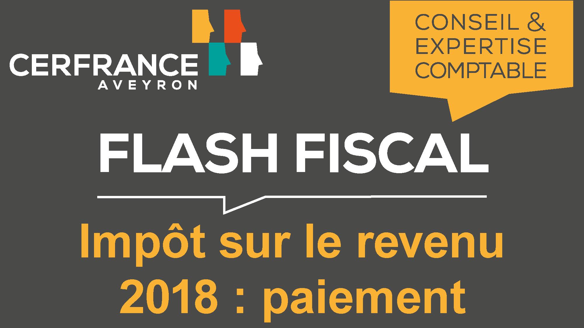 Flash Fiscal : Impôt sur le revenu 2018 : Paiement